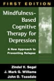 Mindfulness-Based Cognitive Therapy for Depression: A New Approach to Preventing Relapse by Zindel V. Segal, J. Mark G. Williams, John D. Teasdale (2002) Hardcover
