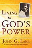 Living in God's Power, John G. Lake, 1603744363