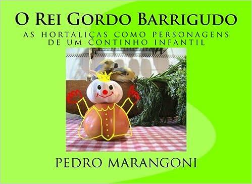 O Rei Gordo Barrigudo: as hortaliças como personagens de um ...