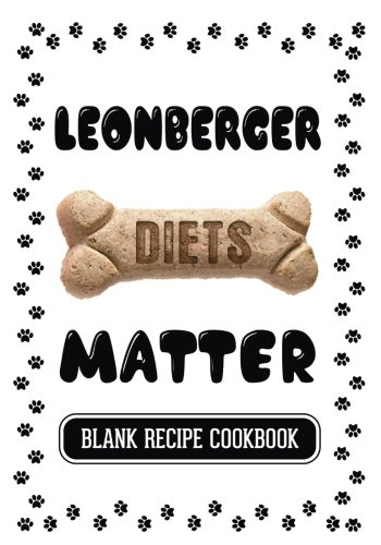 Leonberger Diets Matter: Raw Dog Food Cookbook, Blank Recipe Cookbook, 7 x 10, 100 Blank Recipe Pages