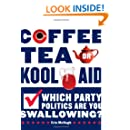 Coffee, Tea, Or Kool-Aid: Which Party Politics Are You Swallowing?