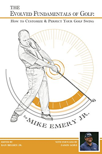 THE EVOLVED FUNDAMENTALS OF GOLF: How To Customize & Perfect Your Golf Swing