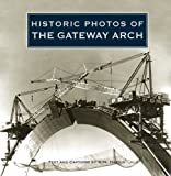 Historic Photos of the Gateway Arch
