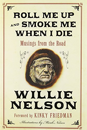 Roll Me Up and Smoke Me When I Die: Musings from the Road SIGNED