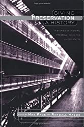 Giving Preservation a History: Histories of Historic Preservation in the United States