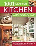 1001 Ideas for Kitchen Organization: The Ultimate Source Book for Storage Ideas and Materials (Creative Homeowner)