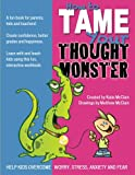How to Tame Your Thought Monster: A fun book that will help you learn and grow with your kids!