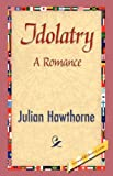 Idolatry, Julian Hawthorne, 1421841932