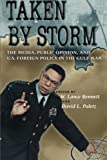 img - for Taken by Storm: The Media, Public Opinion, and U.S. Foreign Policy in the Gulf War (American Politics and Political Economy Series) book / textbook / text book