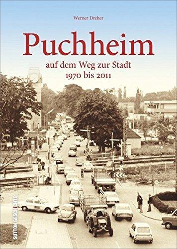 Puchheim auf dem Weg zur Stadt: Bildband mit faszinierenden Fotografien von Puchheim zwischen 1970 und 2011, alte Bilder erzählen die Geschichte des ... und Puchheim-Bahnhof (Sutton Archivbilder) by Werner Dreher (2015-10-30)