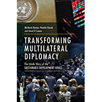 Transforming Multilateral Diplomacy: The Inside Story of the Sustainable Development Goals (English Edition)