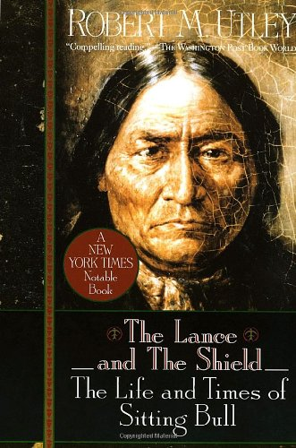 The Lance and the Shield: The Life and Times of Sitting Bull