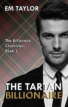 The Tartan Billionaire (The Billionaire Chronicles Book 1) by [Taylor, Em]