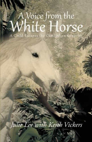 A Voice from the White Horse: A Child Escapes the Cambodian Genocide