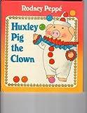 Huxley Pig the Clown, Rodney Peppe, 0385298196