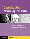 Case Studies in Neurological Pain, Sommer, Claudia and Zochodne, Douglas W., 0521695260