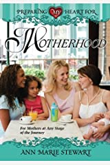 Preparing My Heart for Motherhood: For Mothers at Any Stage of the Journey Paperback