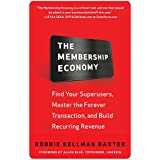 The Membership Economy: Find Your Super Users, Master the Forever Transaction, and Build Recurring Revenue (Business...