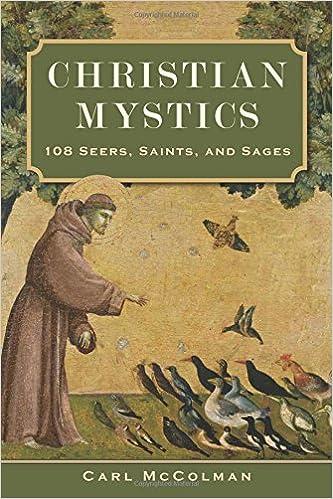 Christian Mystics: 108 Seers, Saints, and Sages: Carl