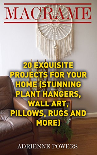 Macrame: 20 Exquisite Projects For Your Home : (Stunning Plant ...