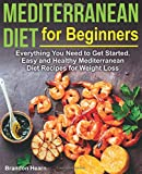 Mediterranean Diet for Beginners: Everything You Need to Get Started. Easy and Healthy