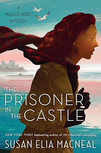 The Prisoner in the Castle: A Maggie Hope Mystery by [MacNeal, Susan Elia]