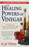 The Healing Powers of Vinegar: A Complete Guide To Natures Most Remarkable Remedy