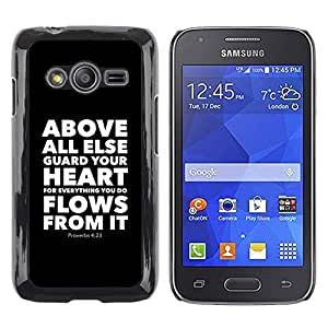 Be Good Phone Accessory // Dura Cáscara cubierta Protectora Caso Carcasa Funda de Protección para Samsung Galaxy Ace 4 G313 SM-G313F // BIBLE Proverbs 4:23 Above All Else Guard Your