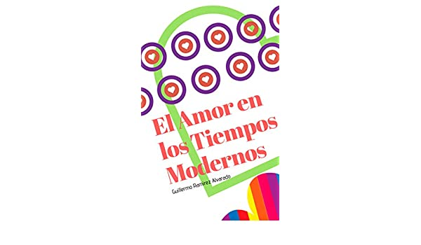 Amazon.com: El Amor en los Tiempos Modernos (Spanish Edition) eBook: Guillermo Ramirez Alvarado: Kindle Store