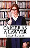 img - for Career As a Lawyer: What They Do, How to Become One, and What the Future Holds! book / textbook / text book