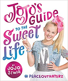 cbc591d9fcb9 Amazon.com: JoJo's Guide to the Sweet Life: #PeaceOutHaterz  (9781419728174): JoJo Siwa: Books