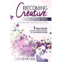 Creativity: Creativity Exercises: Bullet-Proof Ways To Ignite Your Creativity Genius (Creative Visualization, Creative Confidence, Creative Thinking, Creative Schools Book 1)