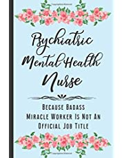 Psychiatric Mental Health Nurse Because Badass Miracle Worker Isn't an Official Job Title: Funny Novelty Gift Blank Lined Notebook Journal for Psychiatric Mental Health Nurse, Thank You, Appreciation Gift