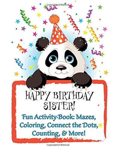 Download HAPPY BIRTHDAY SISTER! Fun Activity Book: Mazes, Coloring, Connect the Dots, Counting, & More!: Personalized Birthday Books for Children! pdf epub