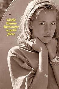 Retrouver le petit frère par Gisèle Bienne