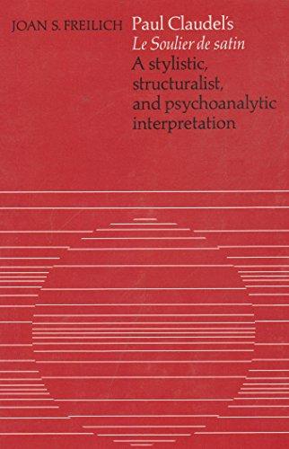 Paul Claudel's Le soulier de satin;: A stylistic, structuralist, and psychoanalytic interpretation (University of Toronto romance series)