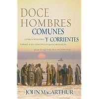 Doce hombres comunes y corrientes: Cómo el Maestro formó...