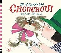 Ne m'appelez plus Chouchou ! par Sean Taylor