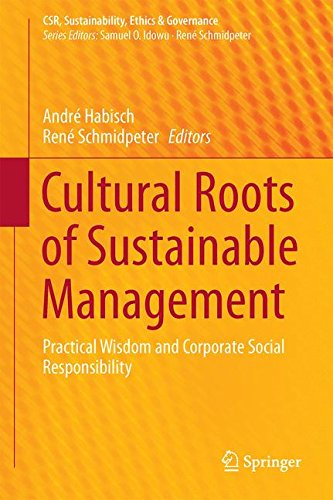 Cultural Roots of Sustainable Management: Practical Wisdom and Corporate Social Responsibility (CSR, Sustainability, Eth