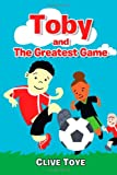 Toby and the Greatest Game, Clive Toye, 1469795167