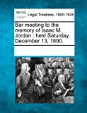 Bar Meeting to the Memory of Isaac M Jordan, , 1241010331