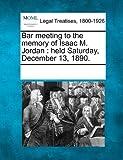 Bar Meeting to the Memory of Isaac M Jordan, , 1241010331