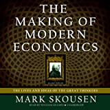 The Making of Modern Economics: The Lives and Ideas of the Great Thinkers, Second Edition
