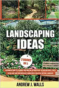 Landscaping Ideas: 2 Books in 1: A Beginners Guide to ...
