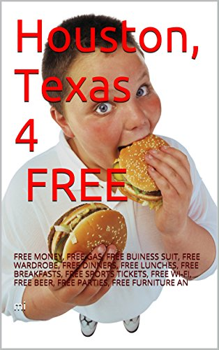 Houston, Texas 4 FREE: FREE MONEY, FREE GAS, FREE BUINESS SUIT, FREE WARDROBE, FREE DINNERS, FREE LUNCHES, FREE BREAKFASTS, FREE SPORTS TICKETS,  FREE ... FREE BEER, FREE PARTIES, FREE FURNITURE AN ()