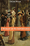 A Woman of No Importance (Annotated with Criticism and Oscar Wilde Biography)