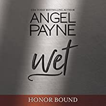 Wet: Honor Bound, Book 5 Audiobook by Angel Payne Narrated by Aiden Snow