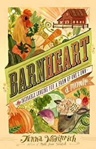 Barnheart: The Incurable Longing for a Farm of One's Own by Jenna Woginrich (2011-11-16)