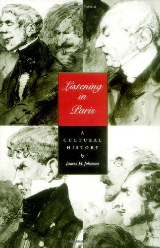 Listening in Paris: A Cultural History (Studies on the History of Society and Culture)