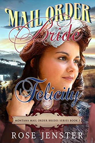 Mail Order Bride Felicity by Rose Jenster ebook deal